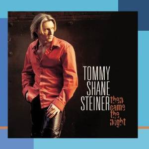 TOMMY SHANE STEINER - THEN CAME THE NIGHT (CD)