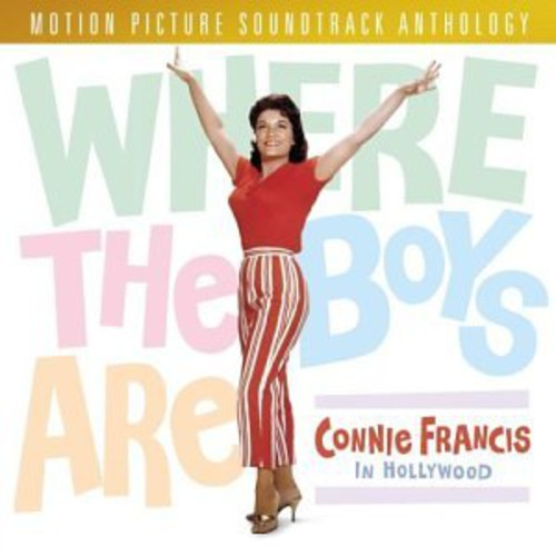 CONNIE FRANCIS - WHERE THE BOYS ARE: CONNIE FRANCIS IN HOLLYWOOD