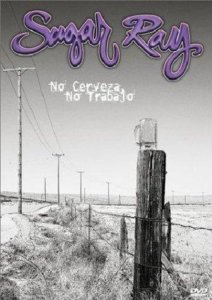 SUGAR RAY NO CERVEZA NO TRABAJO (DVD)