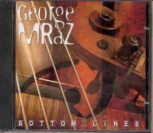 GEORGE MRAZ - BOTTOM LINES (CD)