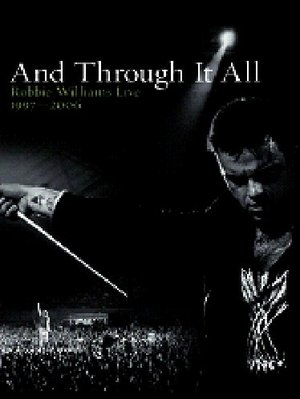 ROBBIE WILLIAMS AND THROUGH IT ALL ROBBIE WILLIAMS LIVE 1997 2006 @ (DVD)