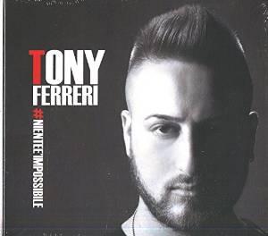 TONY FERRERI - #NIENTEE'IMPOSSIBILE (CD)