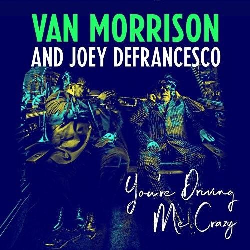 VAN MORRISON & JOEY DEFRANCESCO. - YOU'RE DRIVING ME CRAZY (CD)
