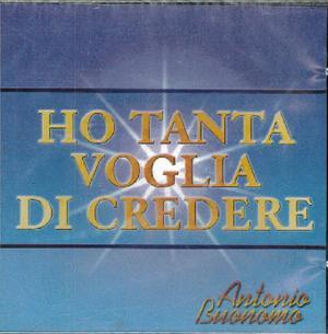 ANTONIO BUONOMO - HO TANTA VOGLIA DI CREDERE (CD)