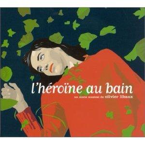 OLIVIER LIBAUX - L HEROINE AU BAIN (CD)