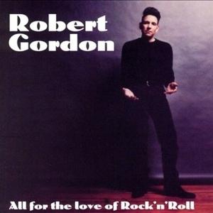 ROBERT GORDON - ALL FOR THE LOVE OF ROCK 'N' ROLL (CD)