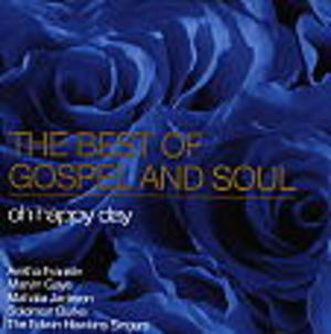 THE BEST OF GOSPEL AND SOUL - OH HAPPY DAY (CD)