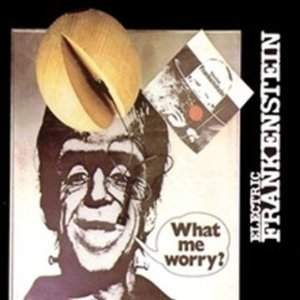 ELECTRIC FRANKENSTEIN - WHAT ME WORRY? (CD)