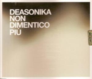 DEASONIKA - NON DIMENTICO PIU' (CD)