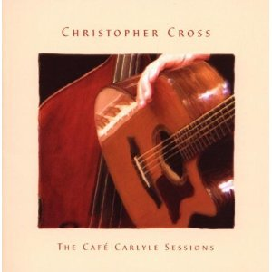 CHRISTOPHER CROSS - THE CAFE' CARLYLE SESSIONS. THE DEFINITIVE G