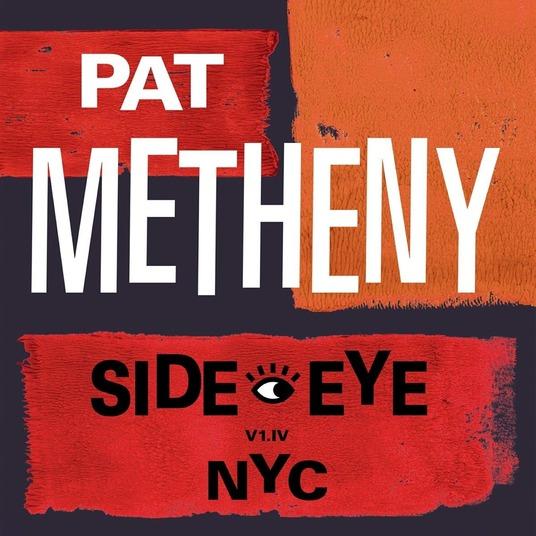 PAT METHENY - SIDE-EYE NYC (V1.IV) (CD)