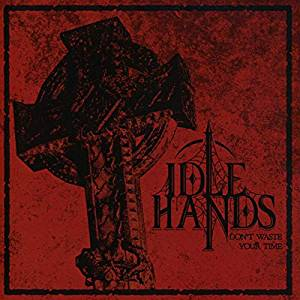 IDLE HANDS - DON'T WASTE YOUR TIME (CD)