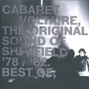 CABARET - VOLTAIRE - THE ORIGINAL SOUND OF SHEFFIELD '78 / 82 - THE BEST OF (CD)