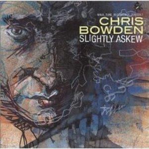 CHRIS BOWDEN - SLIGHTLY ASKEW (CD)
