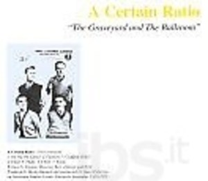 A CERTAIN RATIO - THE GRAVEYARD AND THE BALLROOM (CD)