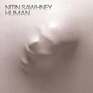 NITIN SAWHNEY - HUMAN (CD)