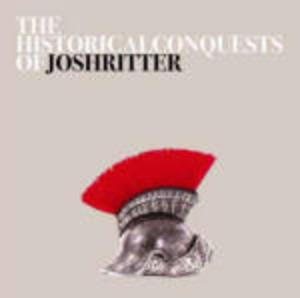 JOSH RITTER - THE HISTORICAL CONQUESTS OF (CD)
