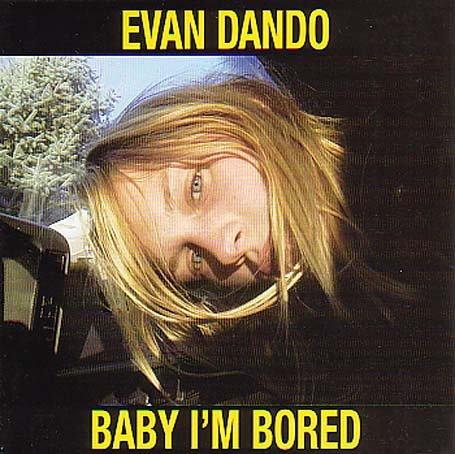 EVAN DANDO - BABY I'M BORED (CD)