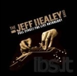 JEFF HEALEY - FULL CIRCLE. THE LIVE ANTHOLOGY -4CD (CD)