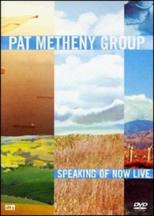 PAT METHENY GROUP - SPEAKING OF NOW LIVE DVD (DVD)