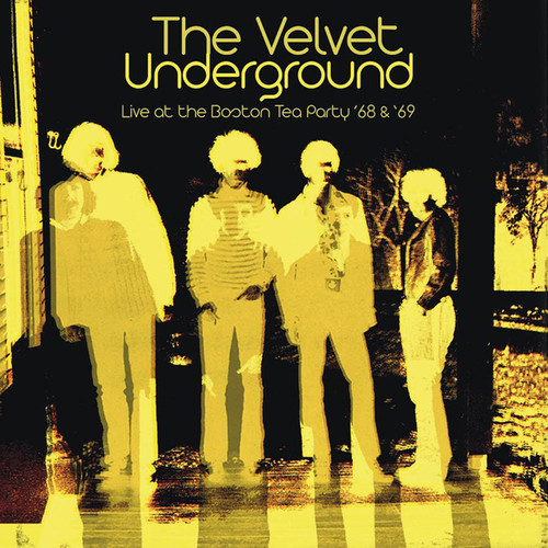 VELVET UNDERGROUND (THE) - LIVE AT THE BOSTON TEA PARTY 68-69 (2