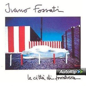 IVANO FOSSATI - LE CITTA' DI FRONTIERA (CD)