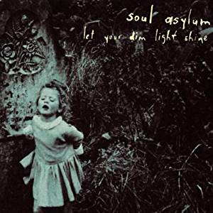 SOUL ASYLUM - LET YOUR DIM LIGHT SHINE (CD)