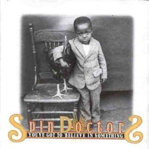 SPIN DOCTORS - YOU'VE GOT TO BELIVE IN SOMETHING (CD)