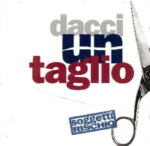 SOGGETTI ARISCHIO - DACCI UN TAGLIO (CD)