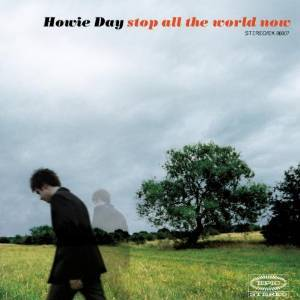 DAY HOWIE - STOP ALL THE WORLD NOW (CD)