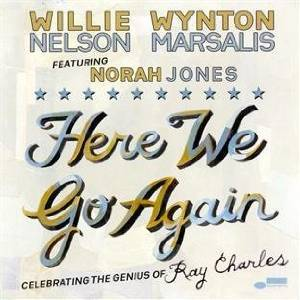 WILLIE NELSON - HERE WE GO AGAIN. CELEBRATING THE GENIUS OF RAY