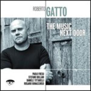 ROBERTO GATTO - THE MUSIC NEXT DOOR (CD)