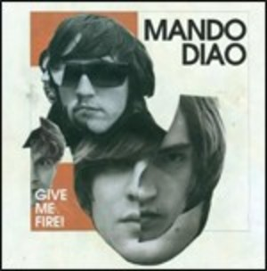 MANDO DIAO - GIVE ME FIRE (CD)