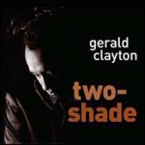 GERALD CLAYTON - TWO SHADE GERALD CLAYTON (CD)