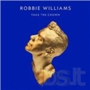 ROBBIE WILLIAMS - TAKE THE CROWN (LP)