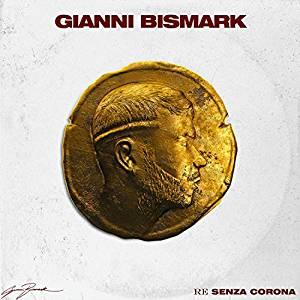 GIANNI BISMARK - RE SENZA CORONA (CD)
