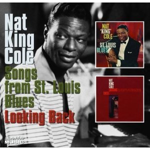 NAT KING COLE - SONGS FROM ST. LOUIS BLUES/LOOKING BACK -2CD (C