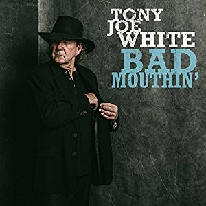 TONY JOE WHITE - BAD MOUTHIN (CD)