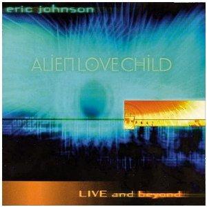 ERIC JOHNSON - ALIEN LOVE CHILD LIVE AND BEYOND (CD)