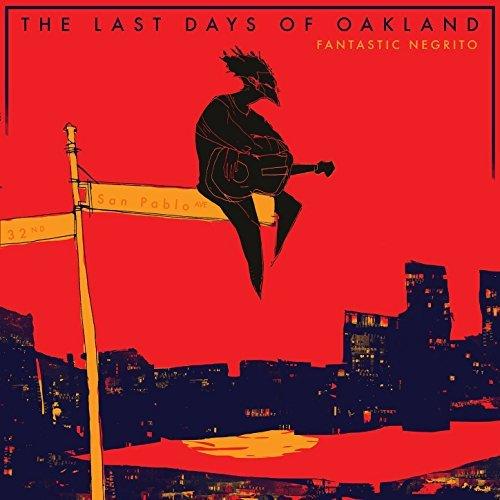 FANTASTIC NEGRITO - LAST DAYS OF OAKLAND (CD)