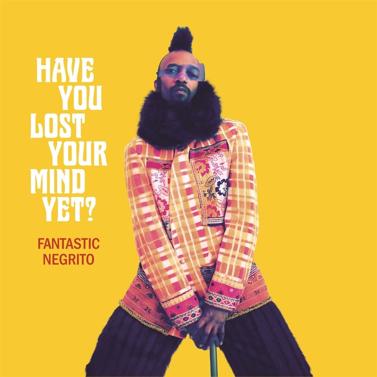 FANTASTIC NEGRITO - HAVE YOU LOST YOUR MIND YET? (CD)