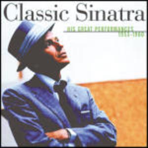 FRANK SINATRA - CLASSIC SINATRA: HIS GREAT PERFORMANCES (CD)