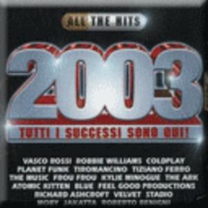 ALL THE HITS 2003 - TUTTI I SUCCESSI SONO QUI ! (CD)