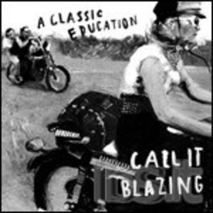 A CLASSIC EDUCATION - CALL IT BLAZING (CD)