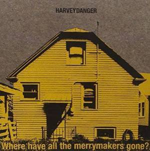 DANGER HARVEY - WHERE HAVE ALL THE MERRYMAKERS GONE (CD)