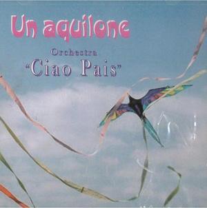 CIAO PAIS ORCHESTRA - UN AQUILONE (CD)