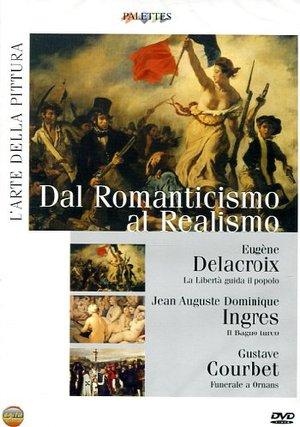 L'ARTE DELLA PITTURA - DAL ROMANTICISMO AL REALISMO (DVD)