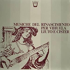 MUSICHE DEL RINASCIMENTO PER VIHUELA, LIUTO E CISTER (LP)