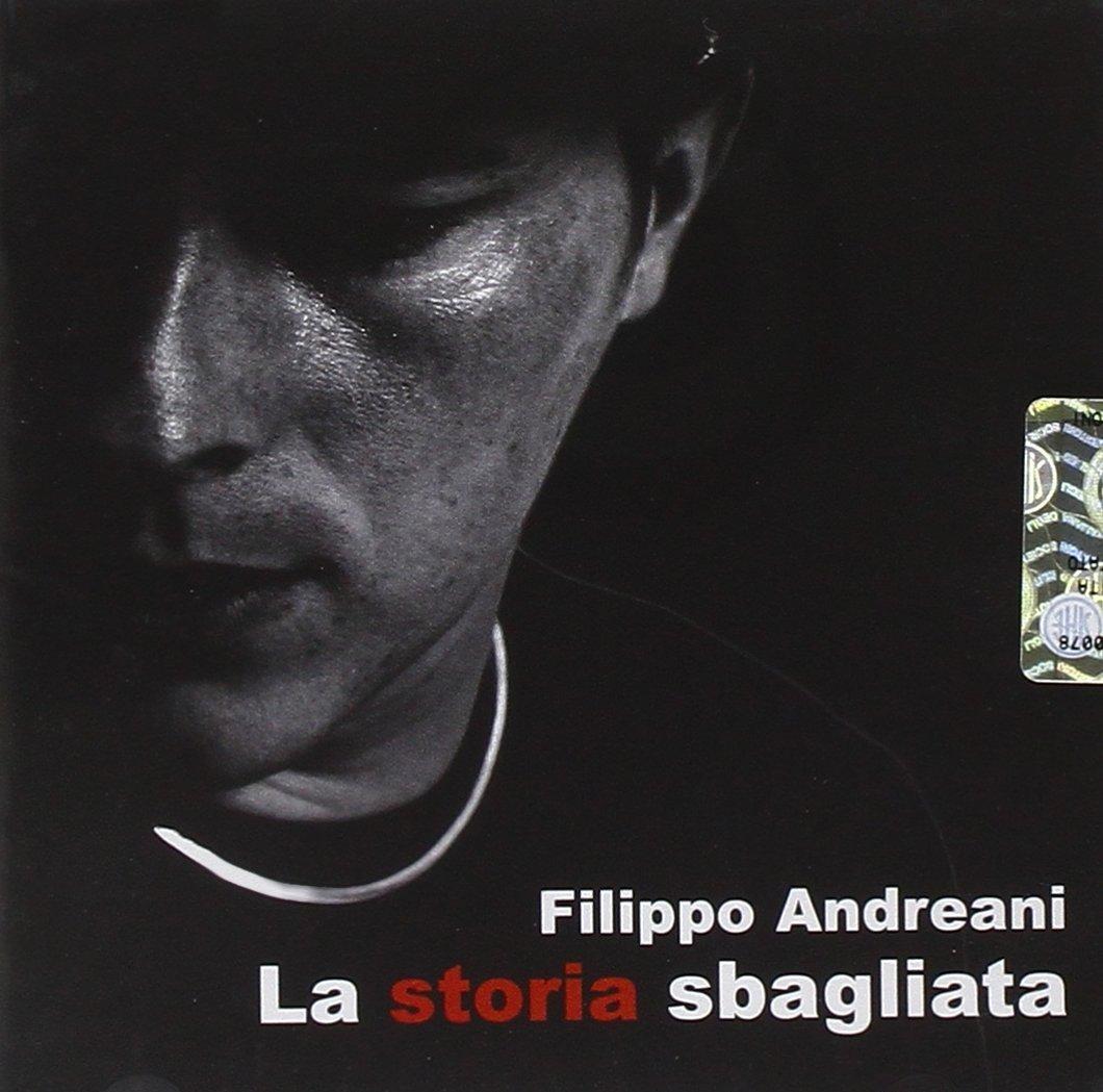 ANDREANI FILIPPO - LA STORIA SBAGLIATA (CD)