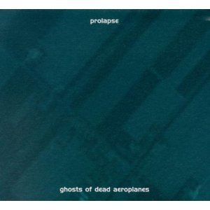 PROLAPSE - GHOSTS OF DEAD AEROPLANES (CD)
